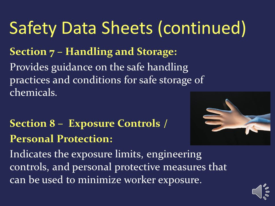 Safety Data Sheets (continued) Section 5 – Fire-Fighting Measures: Provides recommendations for fighting a fire caused by the chemical. Section 6 - Ac