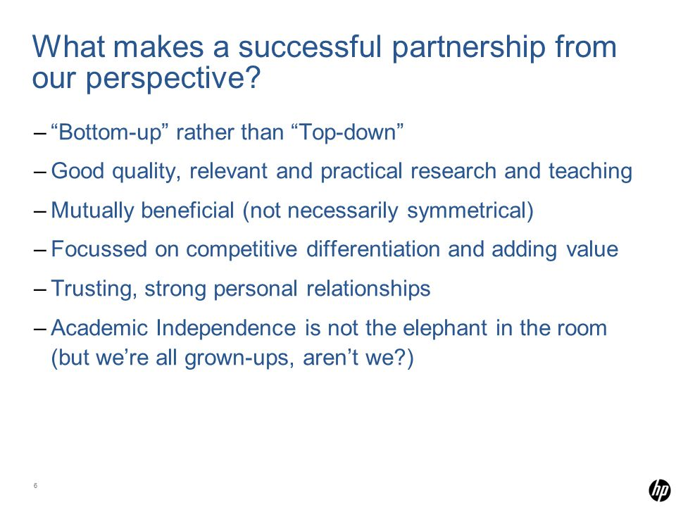 "66 What makes a successful partnership from our perspective? –""Bottom-up"" rather than ""Top-down"" –Good quality, relevant and practical research and te"