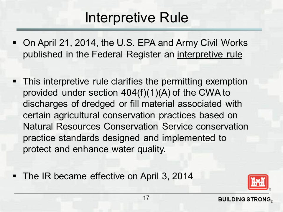 BUILDING STRONG ® Interpretive Rule  On April 21, 2014, the U.S. EPA and Army Civil Works published in the Federal Register an interpretive rule  Th