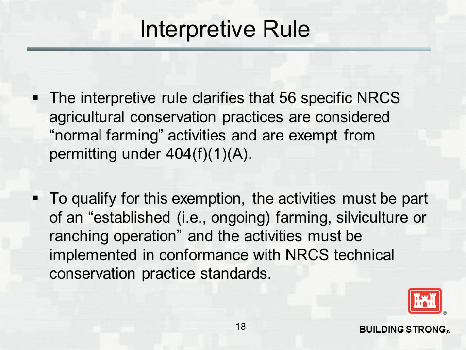 """BUILDING STRONG ® Interpretive Rule 18  The interpretive rule clarifies that 56 specific NRCS agricultural conservation practices are considered """"nor"""