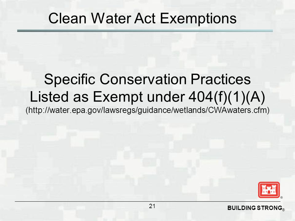 BUILDING STRONG ® Clean Water Act Exemptions 21 Specific Conservation Practices Listed as Exempt under 404(f)(1)(A) (http://water.epa.gov/lawsregs/gui