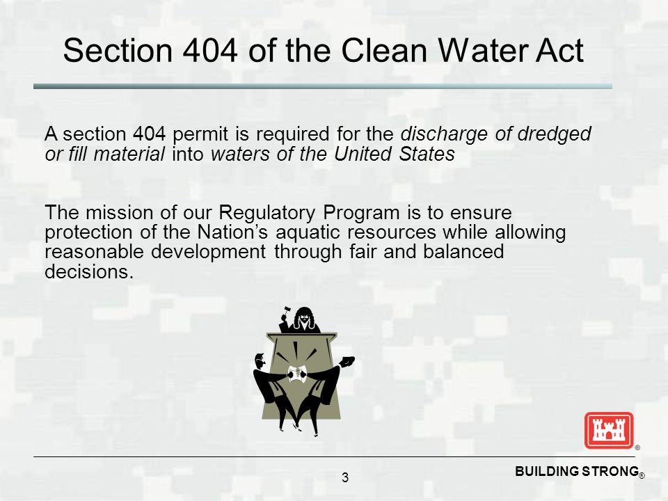 BUILDING STRONG ® Section 404 of the Clean Water Act 3 A section 404 permit is required for the discharge of dredged or fill material into waters of t