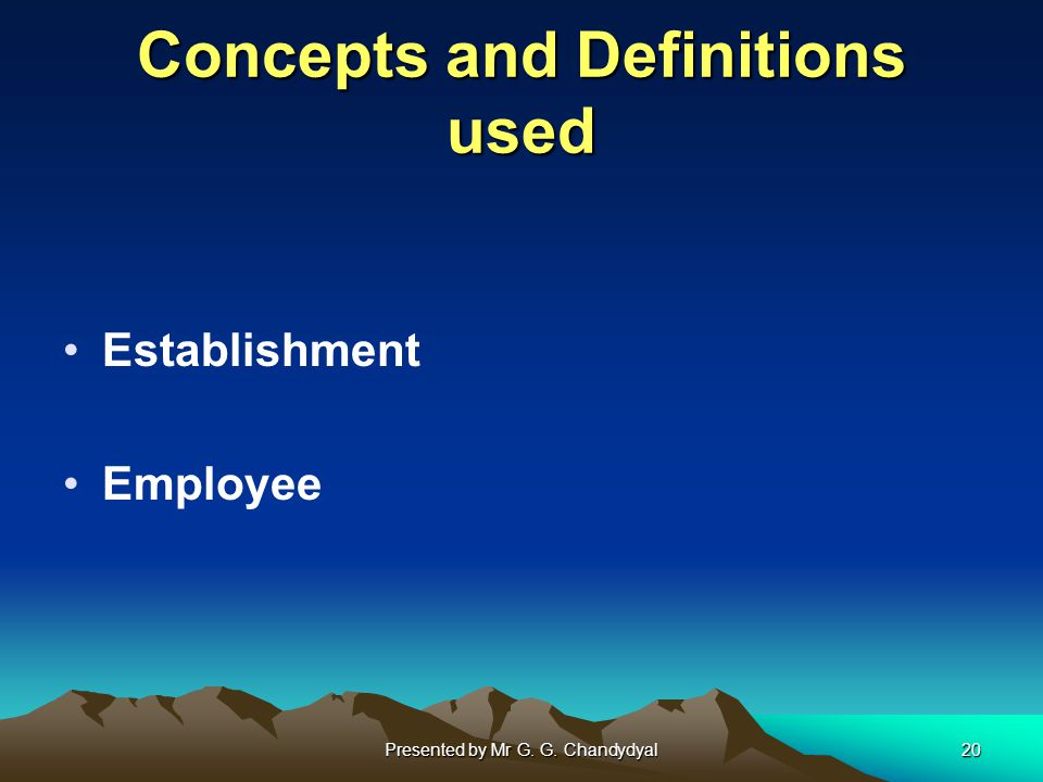 Presented by Mr G. G. Chandydyal20 Concepts and Definitions used Establishment Employee