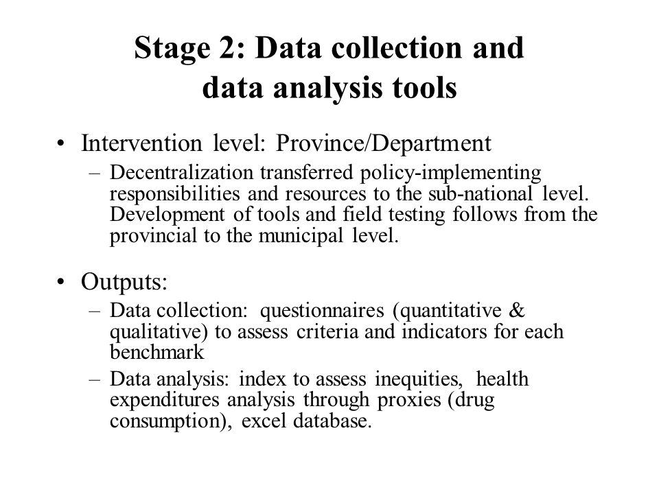 Stage 2: Data collection and data analysis tools Intervention level: Province/Department –Decentralization transferred policy-implementing responsibilities and resources to the sub-national level.