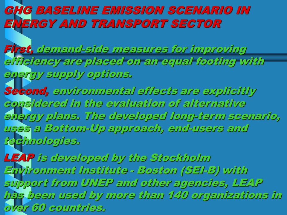 GHG BASELINE EMISSION SCENARIO IN ENERGY AND TRANSPORT SECTOR First, demand-side measures for improving efficiency are placed on an equal footing with energy supply options.