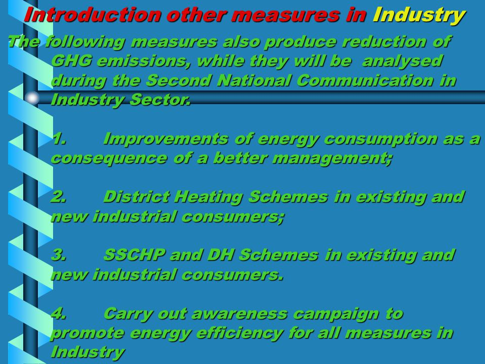 Introduction other measures in Industry The following measures also produce reduction of GHG emissions, while they will be analysed during the Second National Communication in Industry Sector.