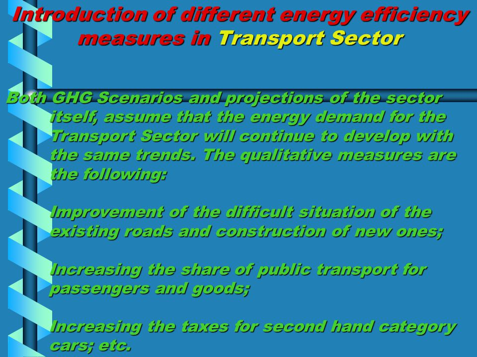 Introduction of different energy efficiency measures in Transport Sector Both GHG Scenarios and projections of the sector itself, assume that the energy demand for the Transport Sector will continue to develop with the same trends.