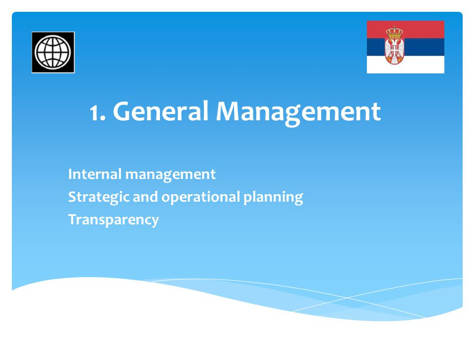 1. General Management Internal management Strategic and operational planning Transparency