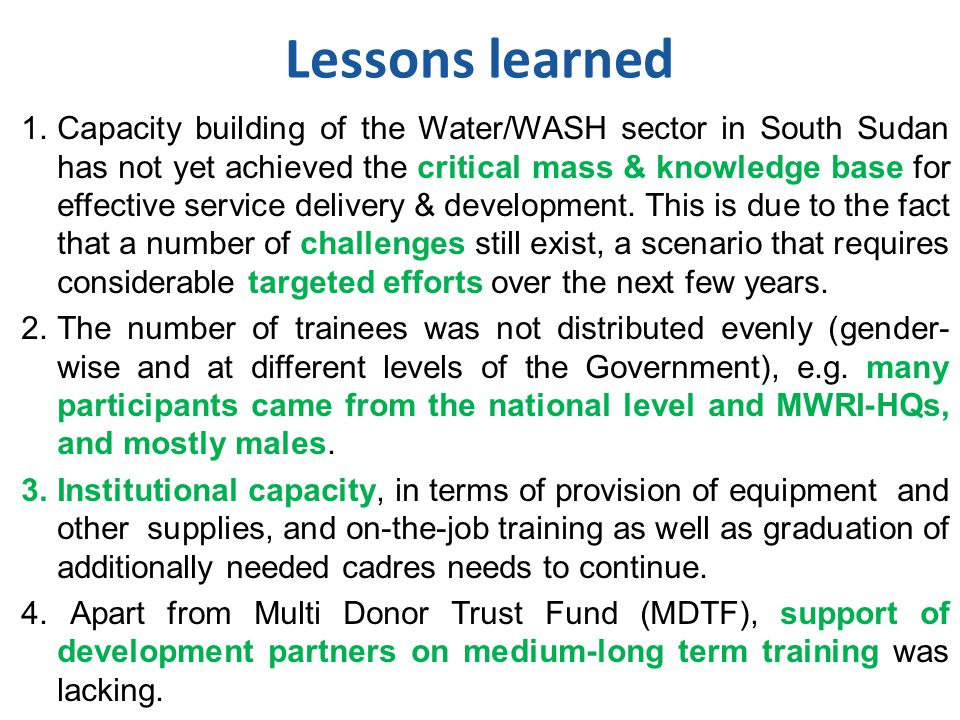 1.Capacity building of the Water/WASH sector in South Sudan has not yet achieved the critical mass & knowledge base for effective service delivery & development.