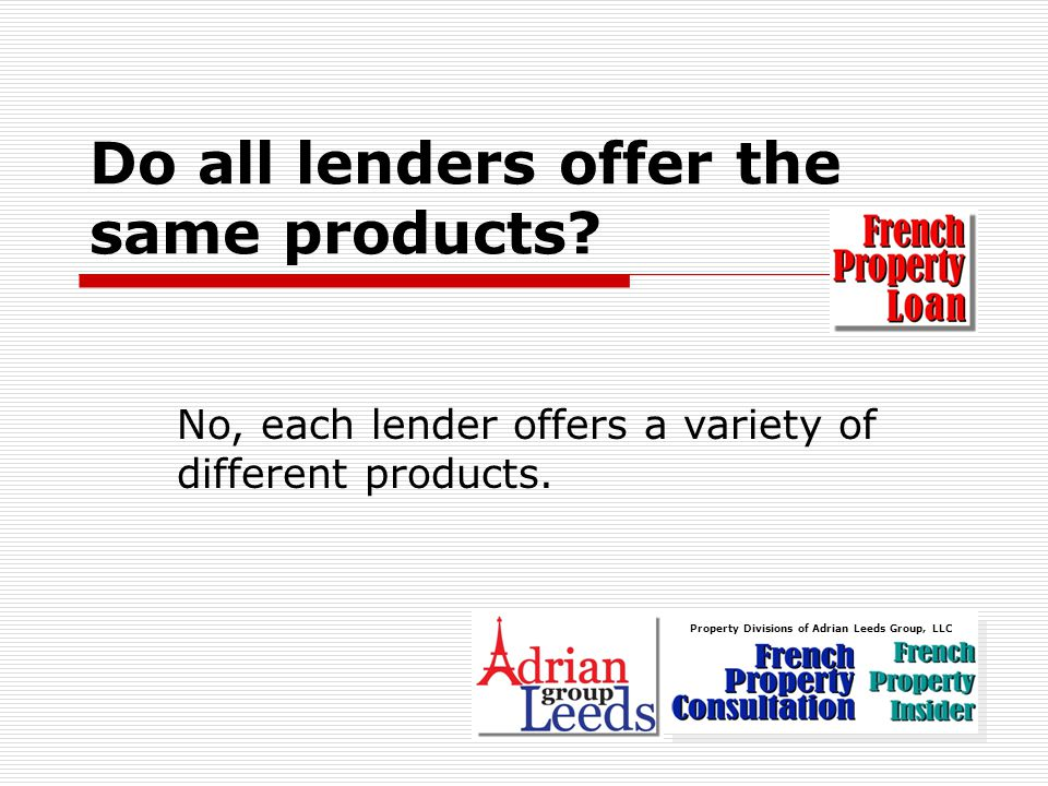 No, each lender offers a variety of different products.