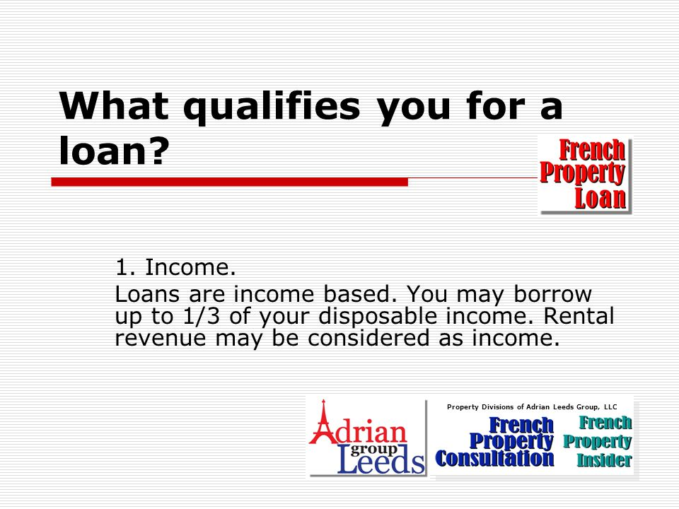 What qualifies you for a loan.1. Income.