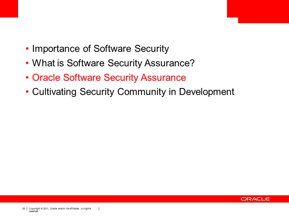 15 Copyright © 2011, Oracle and/or its affiliates. All rights reserved. Importance of Software Security What is Software Security Assurance? Oracle So