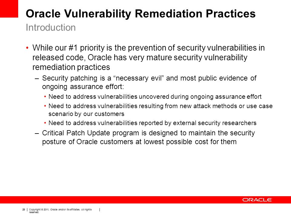 25 Copyright © 2011, Oracle and/or its affiliates. All rights reserved. Oracle Vulnerability Remediation Practices Introduction While our #1 priority