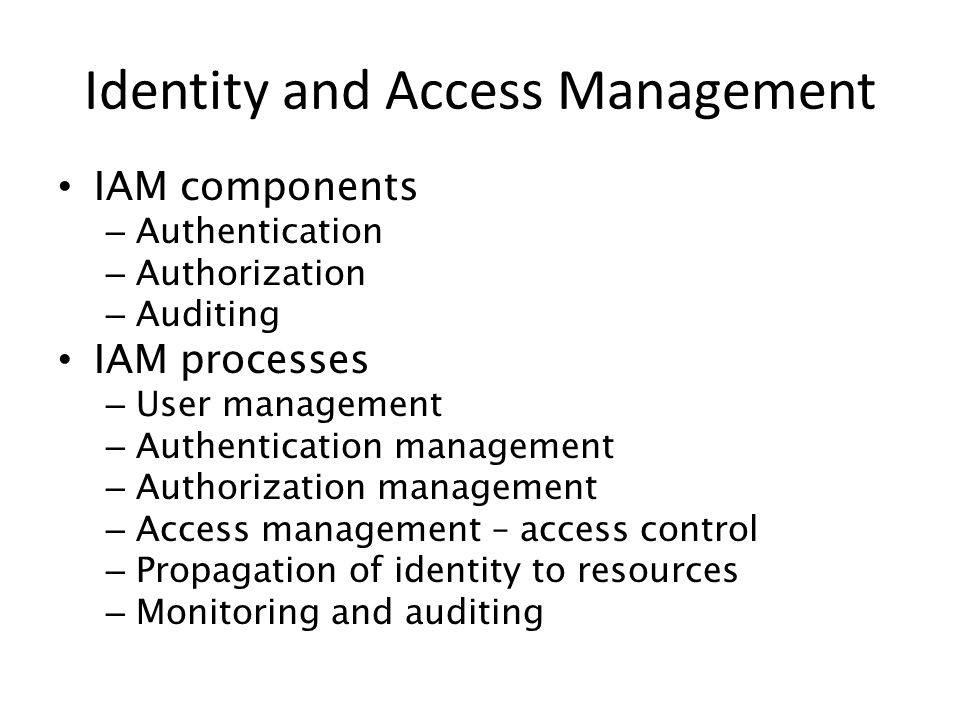 IAM components – Authentication – Authorization – Auditing IAM processes – User management – Authentication management – Authorization management – Ac
