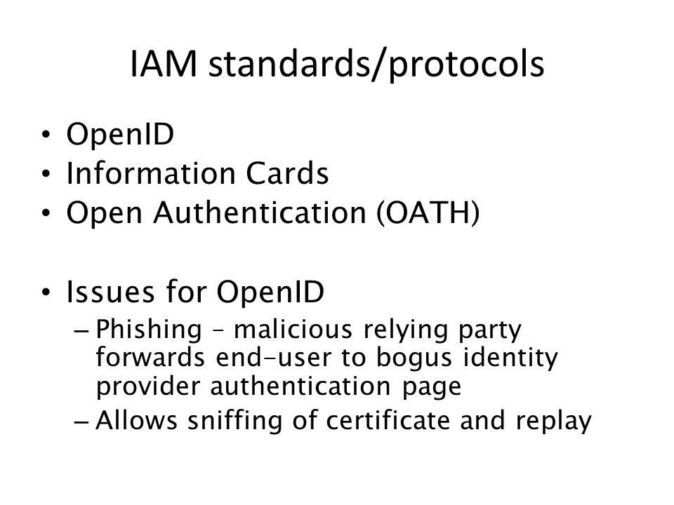 OpenID Information Cards Open Authentication (OATH) Issues for OpenID – Phishing – malicious relying party forwards end-user to bogus identity provide