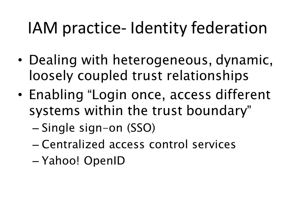 "Dealing with heterogeneous, dynamic, loosely coupled trust relationships Enabling ""Login once, access different systems within the trust boundary"" – S"