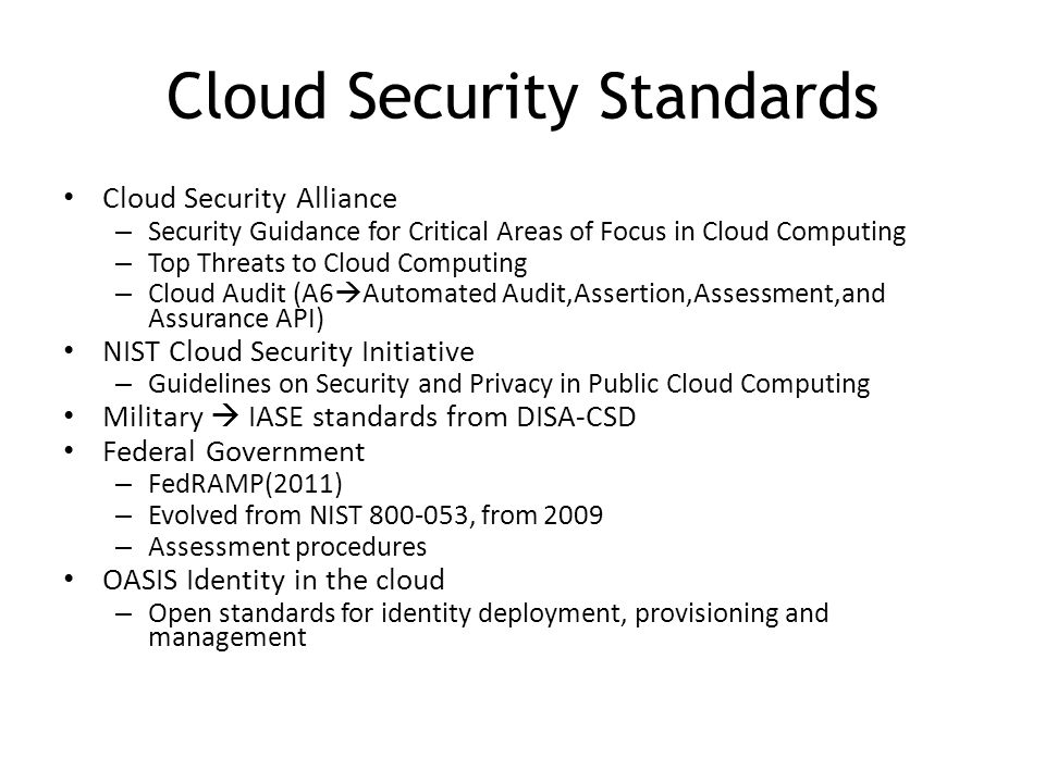 Cloud Security Standards Cloud Security Alliance – Security Guidance for Critical Areas of Focus in Cloud Computing – Top Threats to Cloud Computing –