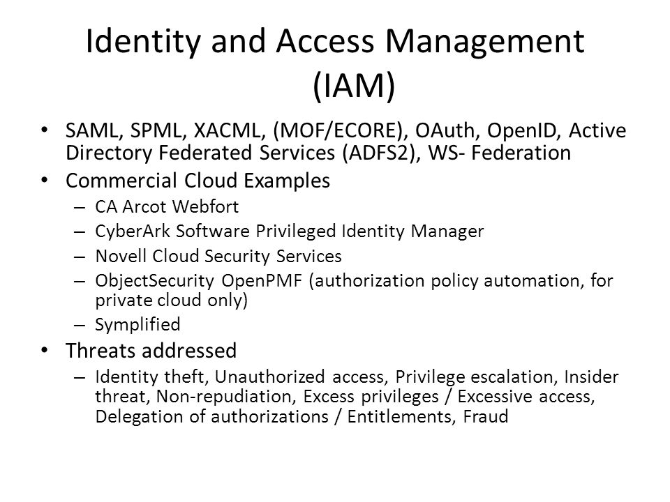 Identity and Access Management (IAM) SAML, SPML, XACML, (MOF/ECORE), OAuth, OpenID, Active Directory Federated Services (ADFS2), WS- Federation Commer