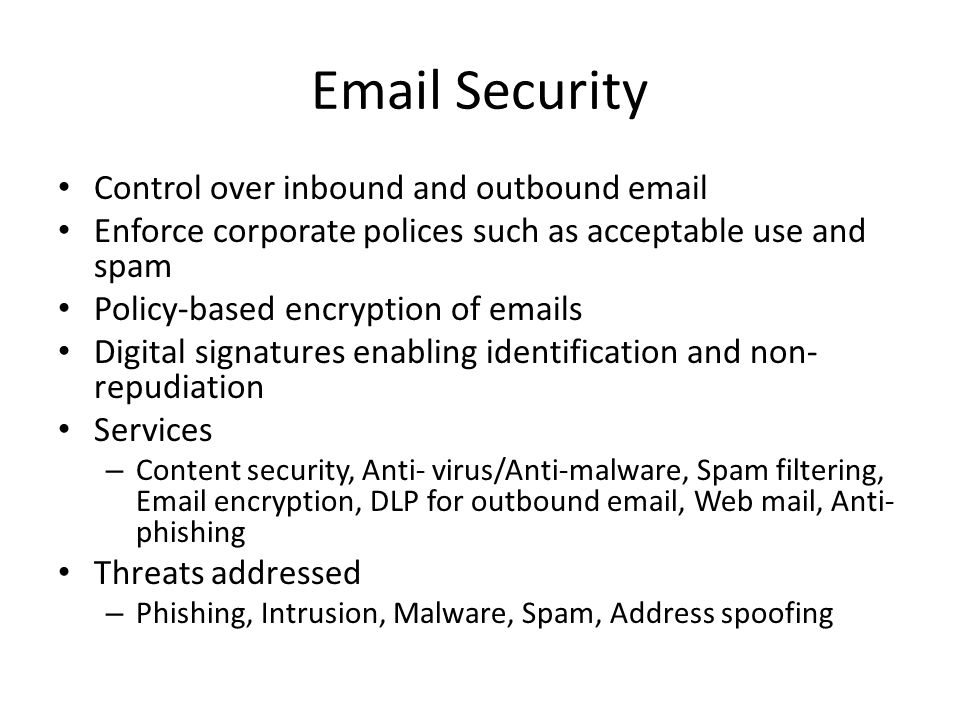 Email Security Control over inbound and outbound email Enforce corporate polices such as acceptable use and spam Policy-based encryption of emails Dig