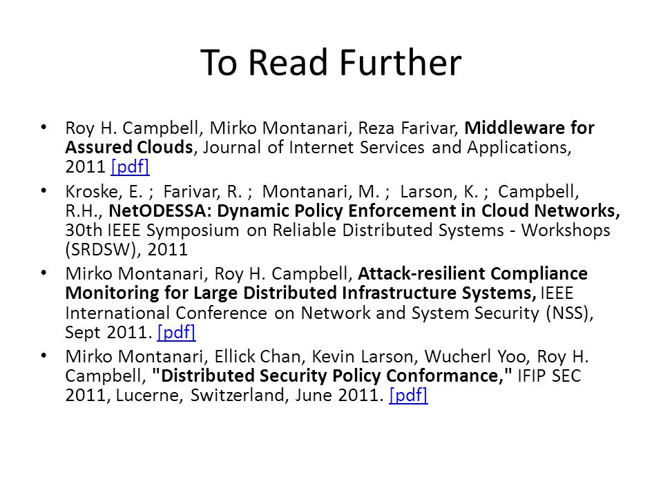 To Read Further Roy H. Campbell, Mirko Montanari, Reza Farivar, Middleware for Assured Clouds, Journal of Internet Services and Applications, 2011 [pd