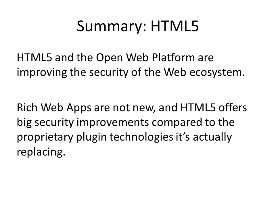 Summary: HTML5 HTML5 and the Open Web Platform are improving the security of the Web ecosystem.