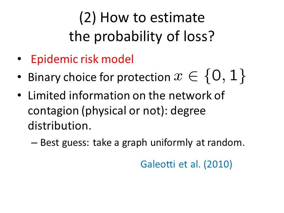 (2) How to estimate the probability of loss? Epidemic risk model Binary choice for protection Limited information on the network of contagion (physica