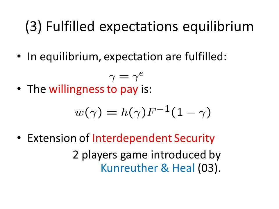 (3) Fulfilled expectations equilibrium In equilibrium, expectation are fulfilled: The willingness to pay is: Extension of Interdependent Security 2 pl
