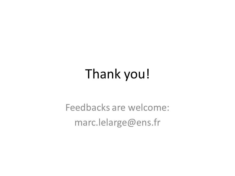 Thank you! Feedbacks are welcome: marc.lelarge@ens.fr