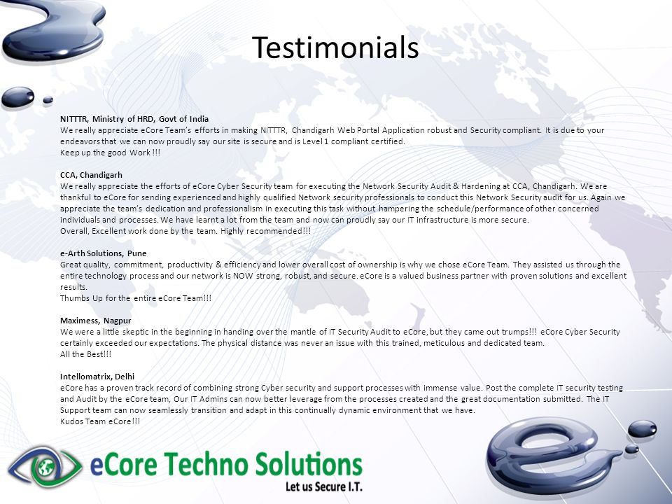 Testimonials NITTTR, Ministry of HRD, Govt of India We really appreciate eCore Team's efforts in making NITTTR, Chandigarh Web Portal Application robust and Security compliant.
