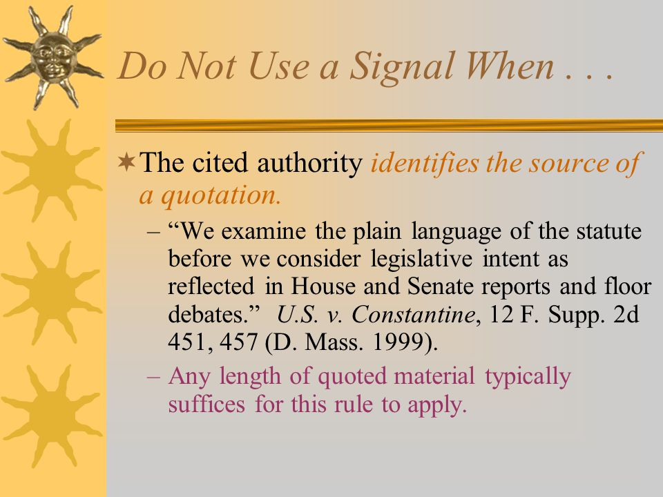 Do Not Use a Signal When...  The cited authority directly supports the stated proposition.