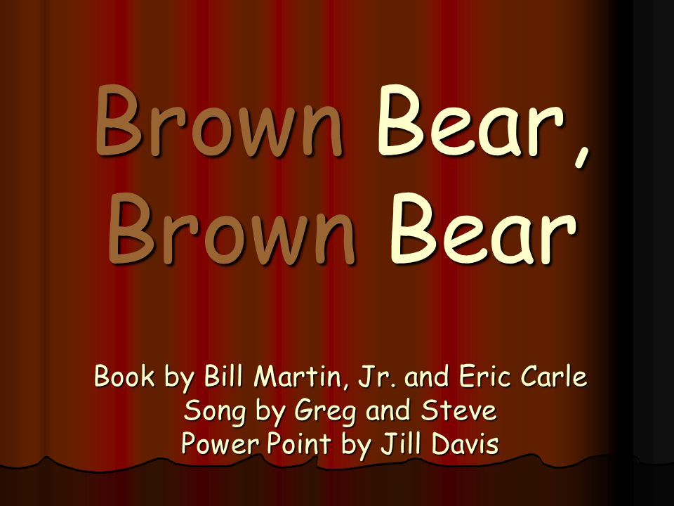 Brown bear, brown bear What do you see? I see a red bird looking at me.