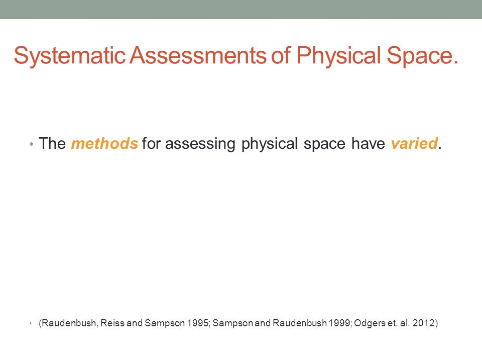 Systematic Assessments of Physical Space. The methods for assessing physical space have varied.