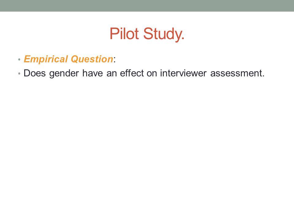 Pilot Study. Empirical Question: Does gender have an effect on interviewer assessment.