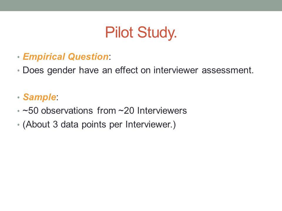 Pilot Study.Empirical Question: Does gender have an effect on interviewer assessment.