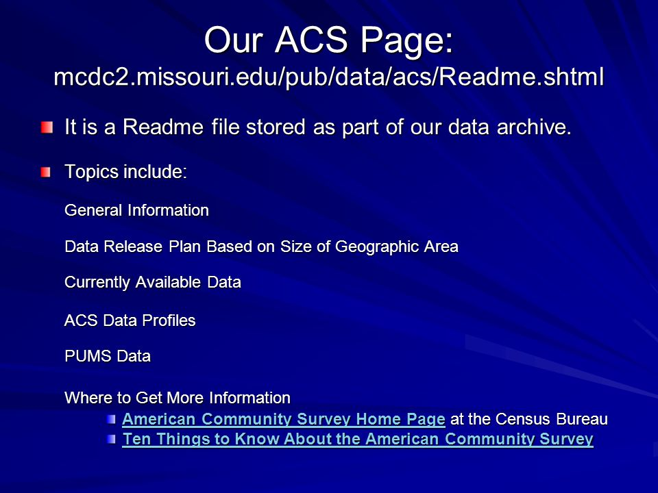 Our ACS Page: mcdc2.missouri.edu/pub/data/acs/Readme.shtml It is a Readme file stored as part of our data archive.