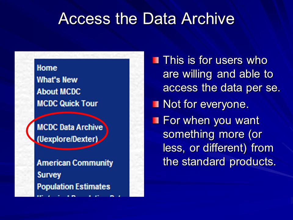 Access the Data Archive This is for users who are willing and able to access the data per se.