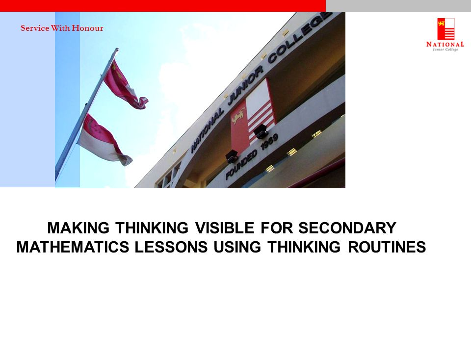 MAKING THINKING VISIBLE FOR SECONDARY MATHEMATICS LESSONS USING THINKING ROUTINES Service With Honour