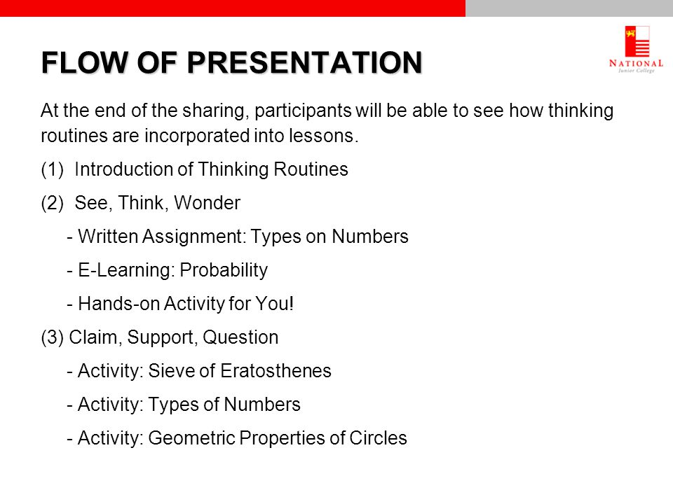 FLOW OF PRESENTATION At the end of the sharing, participants will be able to see how thinking routines are incorporated into lessons.