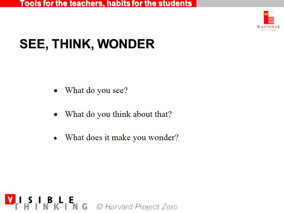 Tools for the teachers, habits for the students SEE, THINK, WONDER