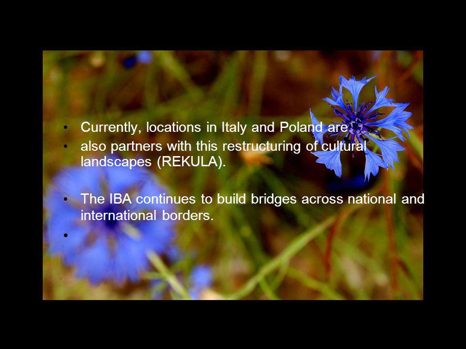 Currently, locations in Italy and Poland are also partners with this restructuring of cultural landscapes (REKULA). The IBA continues to build bridges