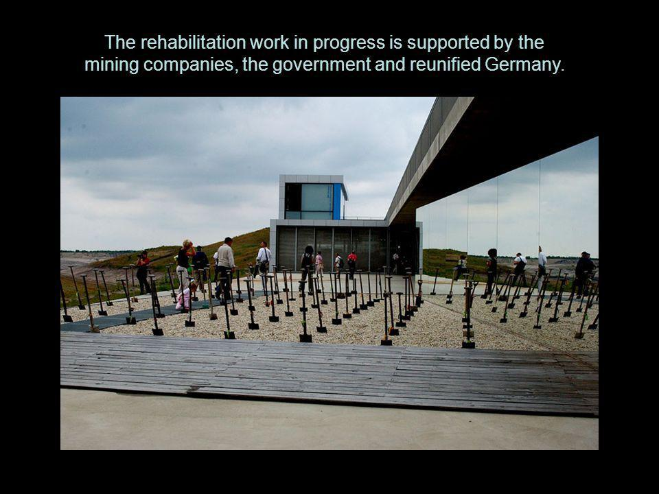 The rehabilitation work in progress is supported by the mining companies, the government and reunified Germany.