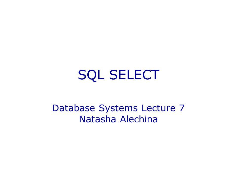 SQL SELECT Database Systems Lecture 7 Natasha Alechina