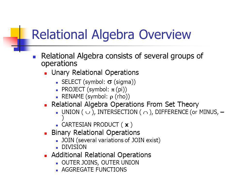 JOIN The general form of a join operation on two relations R(A1, A2,..., An) and S(B1, B2,..., Bm) is: R S where R and S can be any relations that result from general relational algebra expressions.