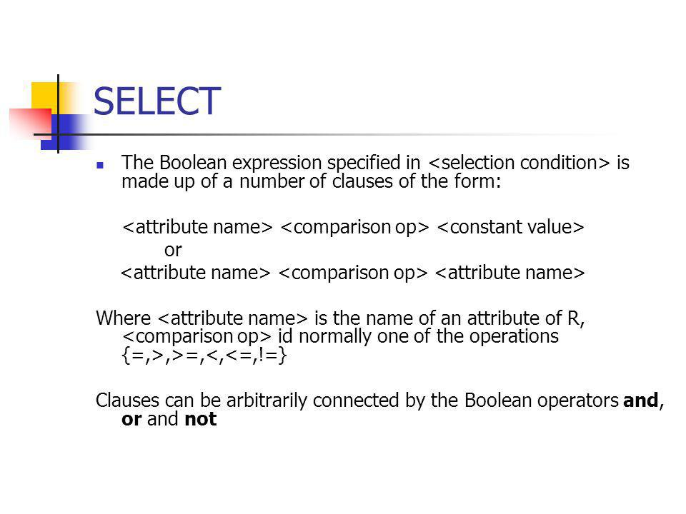 Single expression versus sequence of relational operations To retrieve the first name, last name, and salary of all employees who work in department number 5, we must apply a select and a project operation We can write a single relational algebra expression as follows:  FNAME, LNAME, SALARY (  DNO=5 (EMPLOYEE)) OR We can explicitly show the sequence of operations, giving a name to each intermediate relation: DEP5_EMPS   DNO=5 (EMPLOYEE) RESULT   FNAME, LNAME, SALARY (DEP5_EMPS)