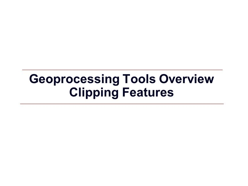 GIS 18 Geoprocessing Tools Overview Clipping Features