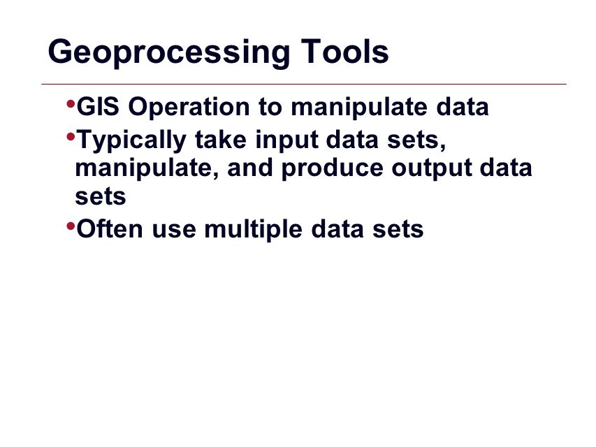 GIS 19 Geoprocessing Tools GIS Operation to manipulate data Typically take input data sets, manipulate, and produce output data sets Often use multipl