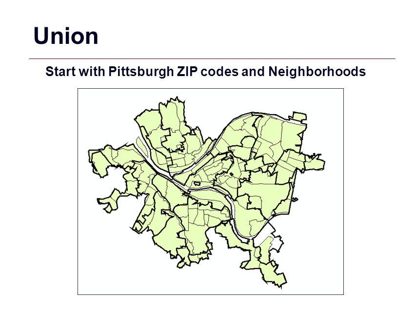 GIS 41 Union Start with Pittsburgh ZIP codes and Neighborhoods