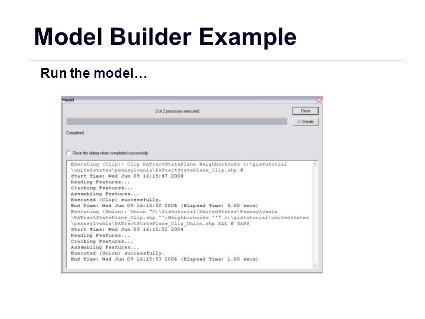 GIS 54 Model Builder Example Run the model…