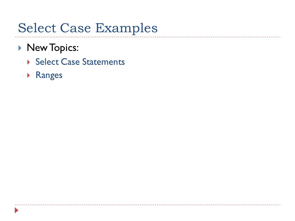 Select Case Examples  New Topics:  Select Case Statements  Ranges
