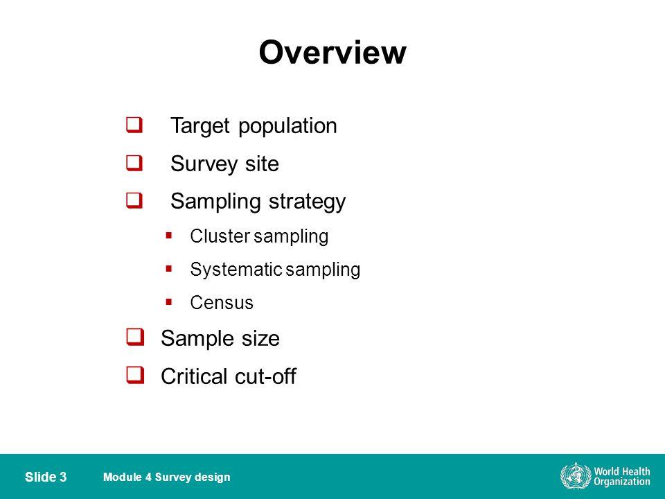 Module 4 Survey design Overview  Target population  Survey site  Sampling strategy  Cluster sampling  Systematic sampling  Census  Sample size